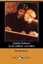 Zuleika Dobson, Or, an Oxford Love Story (Dodo Press) - Sir Max Beerbohm