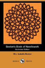 Beeton's Book of Needlework (Illustrated Edition) (Dodo Press) - Mrs Isabella Beeton