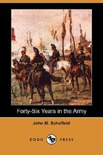 Forty-Six Years in the Army (Dodo Press) - John M Schofield