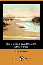 Rio Grande's Last Race and Other Verses (Dodo Press) - A B Paterson