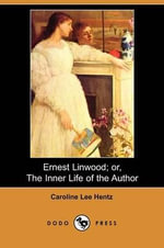 Ernest Linwood; Or, the Inner Life of the Author (Dodo Press) - Caroline Lee Hentz