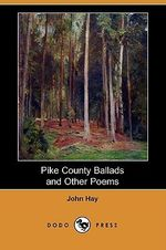 Pike County Ballads and Other Poems (Dodo Press) - John Hay