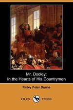 Mr. Dooley : In the Hearts of His Countrymen (Dodo Press) - Finley Peter Dunne