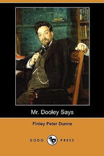 Mr. Dooley Says (Dodo Press) - Finley Peter Dunne