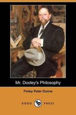 Mr. Dooley's Philosophy (Dodo Press) - Finley Peter Dunne