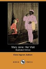 Mary Jane : Her Visit (Illustrated Edition) (Dodo Press) - Clara Ingram Judson