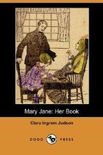 Mary Jane : Her Book (Dodo Press) - Clara Ingram Judson