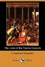 The Lives of the Twelve Caesars (Dodo Press) - C Suetonius Tranquillus