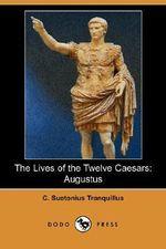 The Lives of the Twelve Caesars : Augustus (Dodo Press) - C Suetonius Tranquillus