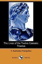 The Lives of the Twelve Caesars : Tiberius (Dodo Press) - C Suetonius Tranquillus