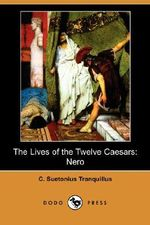 The Lives of the Twelve Caesars : Nero (Dodo Press) - C Suetonius Tranquillus