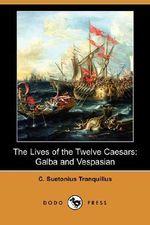 The Lives of the Twelve Caesars : Galba and Vespasian (Dodo Press) - C Suetonius Tranquillus