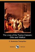 The Lives of the Twelve Caesars : Otho and Vitellius (Dodo Press) - C Suetonius Tranquillus