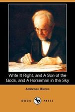 Write It Right, and a Son of the Gods, and a Horseman in the Sky (Dodo Press) - Ambrose Bierce
