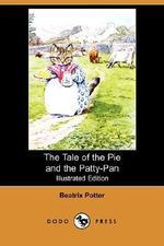 The Tale of the Pie and the Patty-Pan (Illustrated Edition) (Dodo Press) - Beatrix Potter