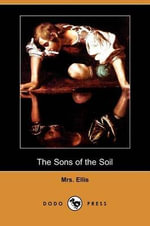 The Sons of the Soil (Dodo Press) - Ellis Mrs Ellis