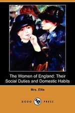 The Women of England : Their Social Duties and Domestic Habits (Dodo Press) - Ellis Mrs Ellis