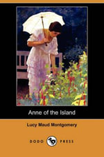 Anne of the Island (Dodo Press) : Anne of Green Gables Series : Book 3 - L. M. Montgomery