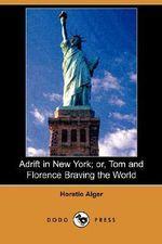 Adrift in New York; Or, Tom and Florence Braving the World (Dodo Press) - Horatio Alger, Jr