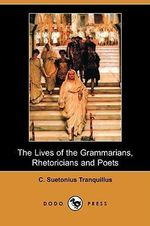 The Lives of the Grammarians, Rhetoricians and Poets (Dodo Press) - C Suetonius Tranquillus