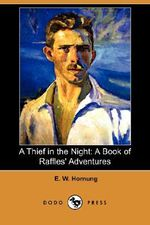 A Thief in the Night : A Book of Raffles' Adventures (Dodo Press) - E W Hornung