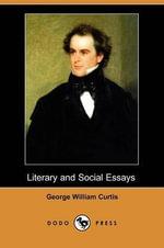 Literary and Social Essays (Dodo Press) - George William Curtis