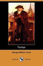 Trumps (Dodo Press) - George William Curtis