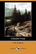 Collected Prose (Dodo Press) - A B Paterson