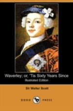 Waverley; Or, 'Tis Sixty Years Since (Illustrated Edition) (Dodo Press) - Sir Walter Scott