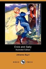 Erick and Sally (Illustrated Edition) (Dodo Press) - Johanna Spyri