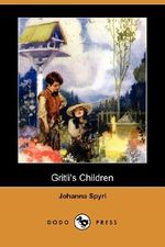 Gritli's Children (Dodo Press) - Johanna Spyri