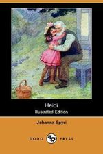 Heidi (Illustrated Edition) (Dodo Press) - Johanna Spyri