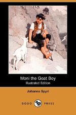 Moni the Goat Boy (Illustrated Edition) (Dodo Press) - Johanna Spyri