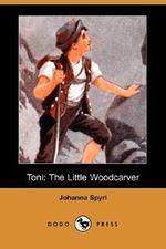 Toni : The Little Woodcarver - Johanna Spyri