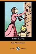 Heart of Gold (Dodo Press) - Ruth Alberta Brown