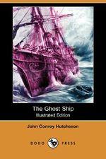 The Ghost Ship (Illustrated Edition) (Dodo Press) - John Conroy Hutcheson