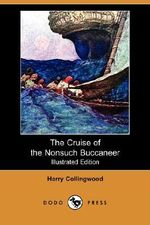 The Cruise of the Nonsuch Buccaneer (Illustrated Edition) (Dodo Press) - Harry Collingwood