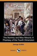 The Mummy and Miss Nitocris : A Phantasy of the Fourth Dimension (Dodo Press) - George Griffith