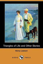 Triangles of Life and Other Stories (Dodo Press) - Henry Lawson
