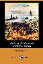 My Army, O, My Army! and Other Songs (Dodo Press) - Henry Lawson