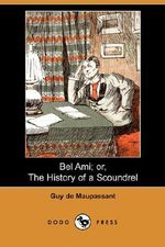 Bel Ami; Or, the History of a Scoundrel (Dodo Press) - Guy de Maupassant