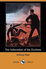 The Indiscretion of the Duchess (Dodo Press) - Anthony Hope
