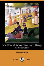 You Should Worry Says John Henry (Illustrated Edition) (Dodo Press) - Hugh McHugh