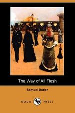 The Way of All Flesh (Dodo Press) - Samuel Butler