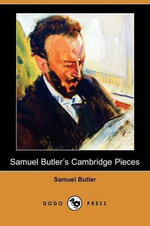 Samuel Butler's Cambridge Pieces (Dodo Press) - Samuel Butler