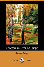 Erewhon; Or, Over the Range (Dodo Press) - Samuel Butler