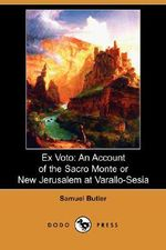 Ex Voto : An Account of the Sacro Monte or New Jerusalem at Varallo-Sesia (Dodo Press) - Samuel Butler
