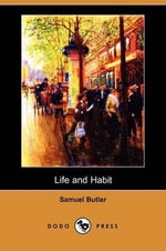 Life and Habit (Dodo Press) - Samuel Butler
