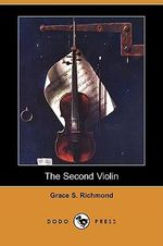 The Second Violin (Dodo Press) - Grace S Richmond
