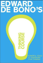 De Bonos Thinking Course : Powerful Tools To Transform Your Thinking - Edward De Bono